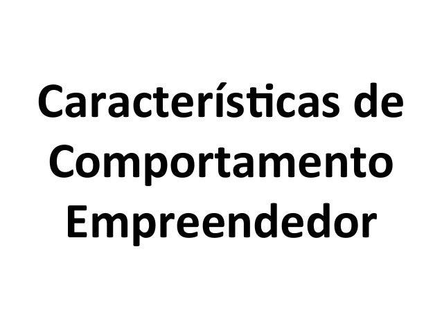 Caracterís)cas  de   Comportamento   Empreendedor