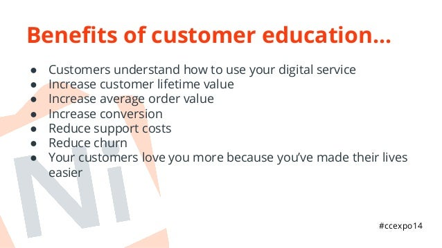 Benefits of customer education...  ● Customers understand how to use your digital service  ● Increase customer lifetime va...