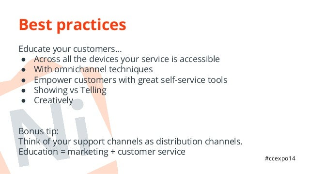 Best practices  Educate your customers...  ● Across all the devices your service is accessible  ● With omnichannel techniq...