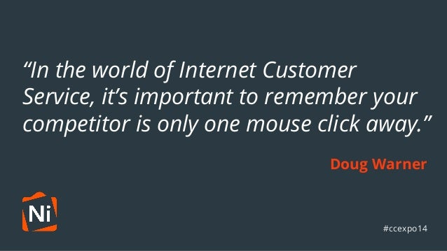 """""""In the world of Internet Customer  Service, it's important to remember your  competitor is only one mouse click away.""""  D..."""