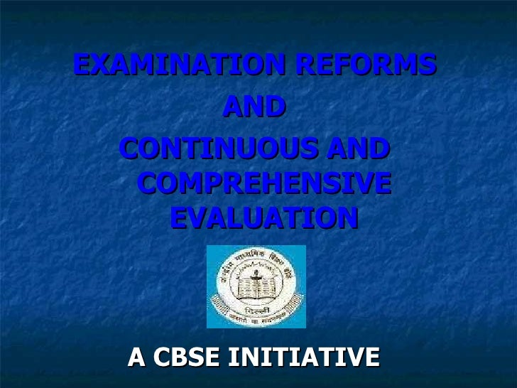<ul><li>EXAMINATION REFORMS </li></ul><ul><li>AND </li></ul><ul><li>CONTINUOUS AND COMPREHENSIVE EVALUATION </li></ul><ul>...