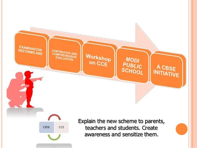 Explain the new scheme to parents,teachers and students. Createawareness and sensitize them.