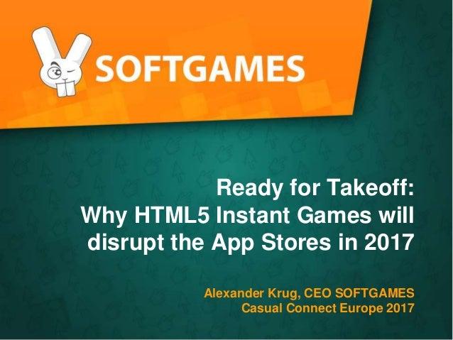 Text durch Klicken hinzufügen Ready for Takeoff: Why HTML5 Instant Games will disrupt the App Stores in 2017 Alexander Kru...