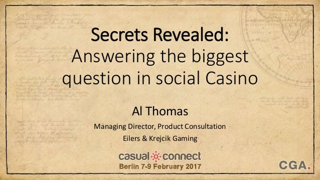 Secrets Revealed: Answering the biggest question in social Casino Al Thomas Managing Director, Product Consultation Eilers...