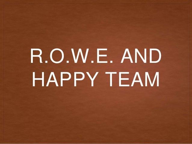 R.O.W.E. AND HAPPY TEAM