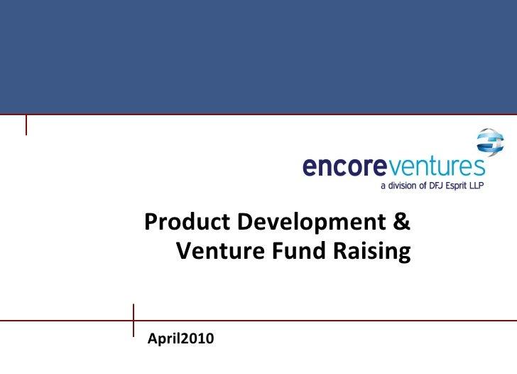 Product Development &    Venture Fund Raising   April2010