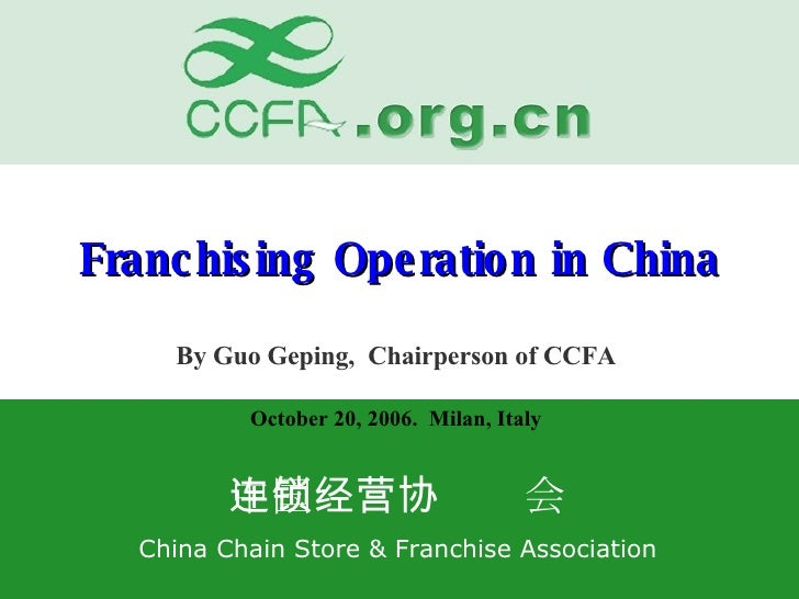 Franchising Operation in China By Guo Geping,  Chairperson of CCFA October 20, 2006.  Milan, Italy