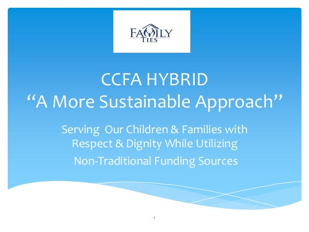 """CCFA HYBRID""""A More Sustainable Approach""""Serving Our Children & Families withRespect & Dignity While UtilizingNon-Tradition..."""