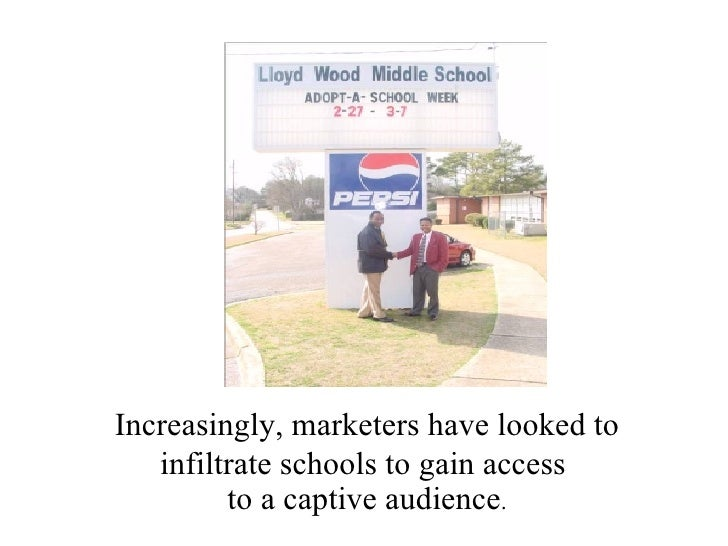 Increasingly, marketers have looked to infiltrate schools to gain access  to a captive audience .