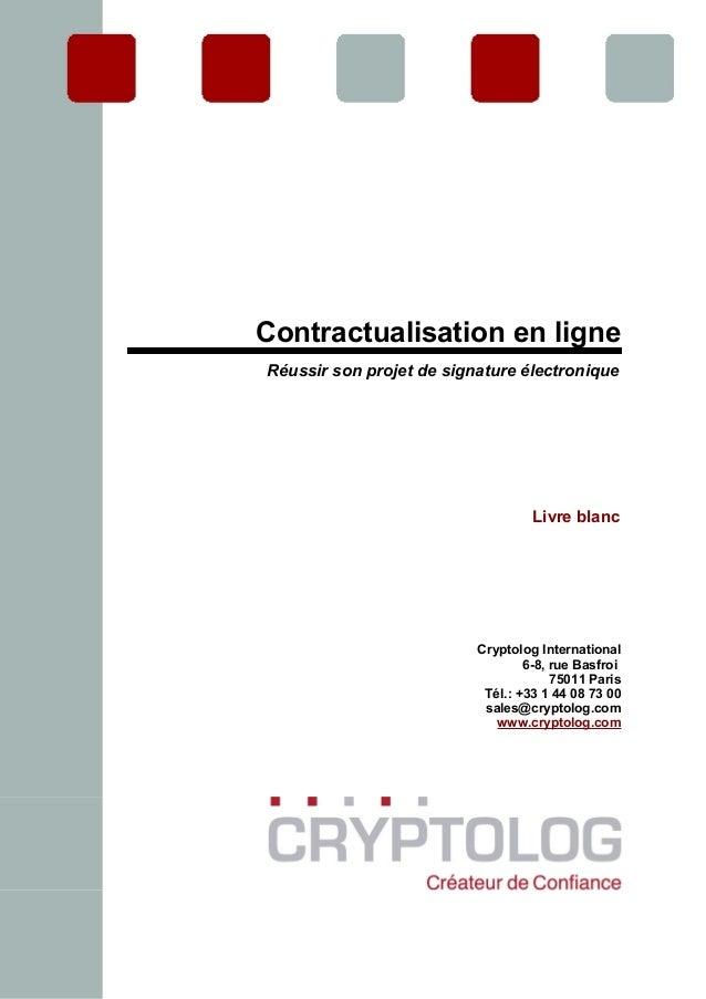 Contractualisation en ligne Réussir son projet de signature électronique Livre blanc Cryptolog International 6-8, rue Basf...