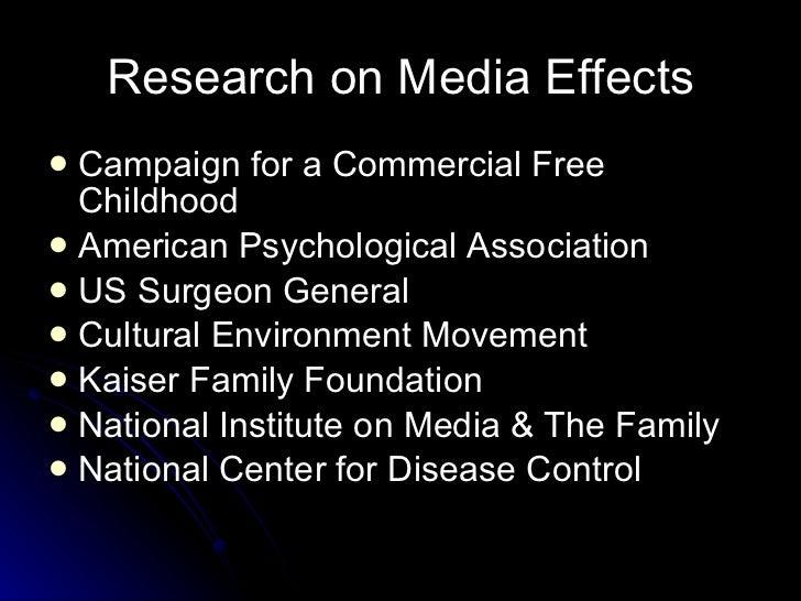 Research on Media Effects <ul><li>Campaign for a Commercial Free Childhood </li></ul><ul><li>American Psychological Associ...
