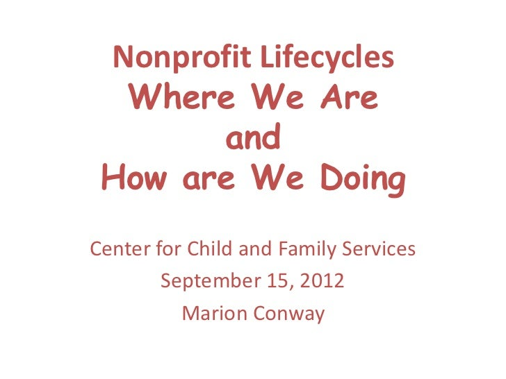Nonprofit Lifecycles  Where We Are       and How are We DoingCenter for Child and Family Services        September 15, 201...