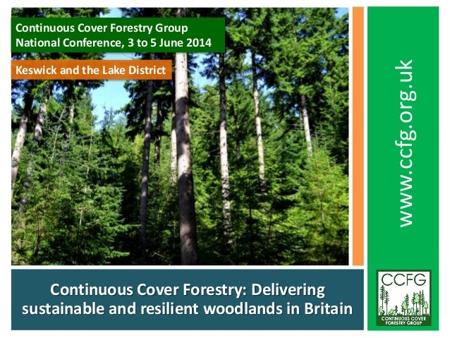 Continuous Cover Forestry: Delivering sustainable and resilient woodlands in Britain www.ccfg.org.uk Continuous Cover Fore...