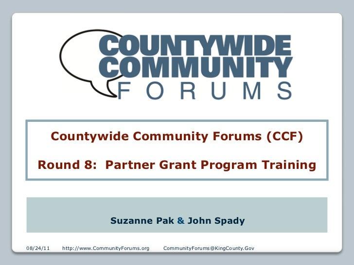 Countywide Community Forums (CCF)   Round 8: Partner Grant Program Training                            Suzanne Pak & John ...