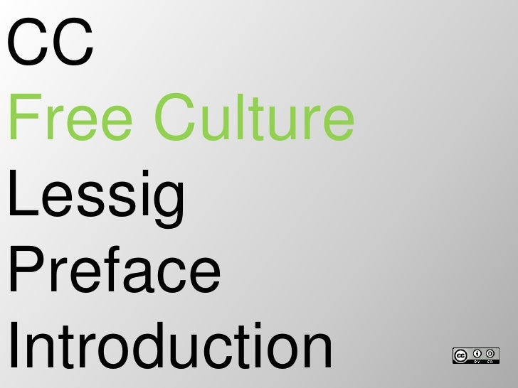 CC<br />Free Culture<br />Lessig<br />Preface<br />Introduction<br />