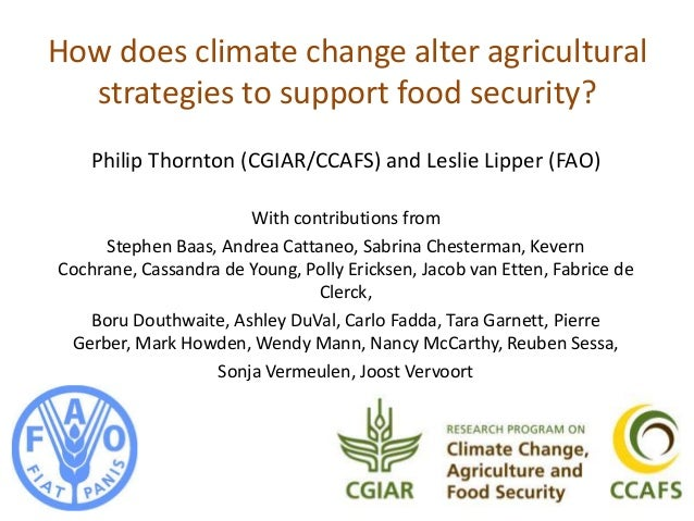 How does climate change alter agricultural  strategies to support food security?    Philip Thornton (CGIAR/CCAFS) and Lesl...