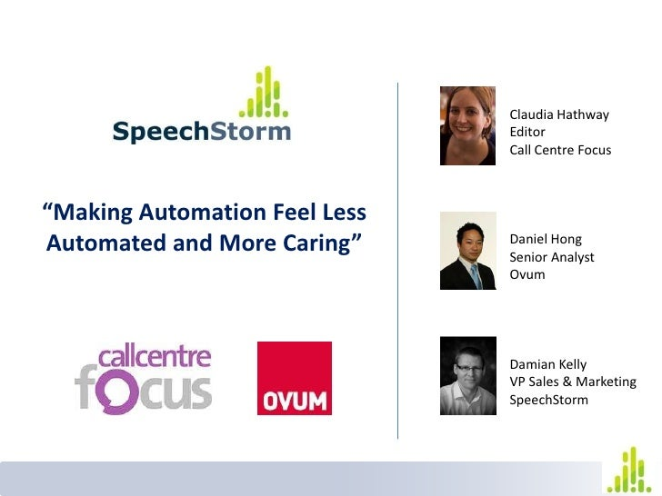 "Claudia Hathway<br />Editor<br />Call Centre Focus<br />""Making Automation Feel Less Automated and More Caring""<br />Danie..."