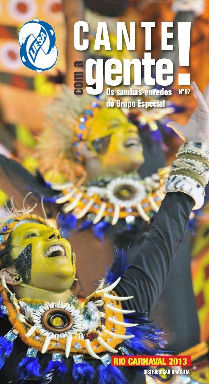 !  CA NT E com a  gente Os sambas-enredos do Grupo Especial  Nº 07  RIO CARNAVAL 2013 DISTRIBUIÇÃO GRATUITA cante com a ge...