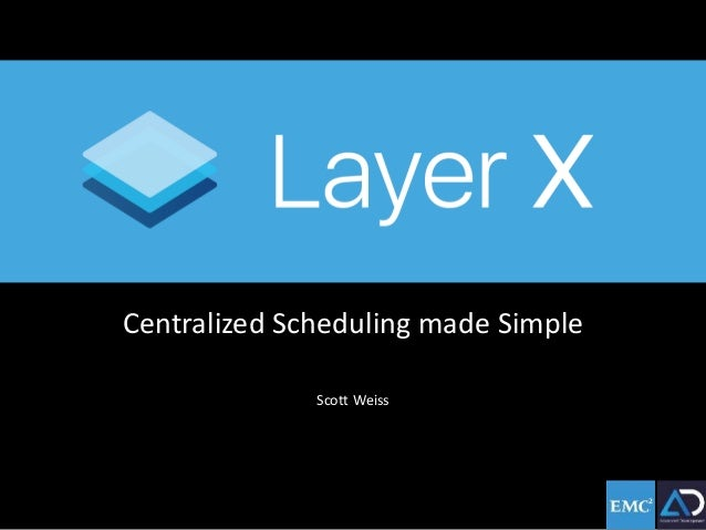 Centralized Scheduling made Simple Scott Weiss