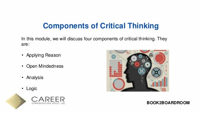 components of critical thinking Facione, pa, critical thinking: what it is and why it counts  2011 update page 2 their own futures and become contributing members of society, rather than burdens on.