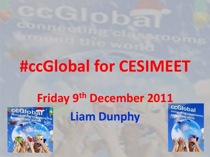 #ccGlobal for CESIMEET  Friday 9th December 2011        Liam Dunphy