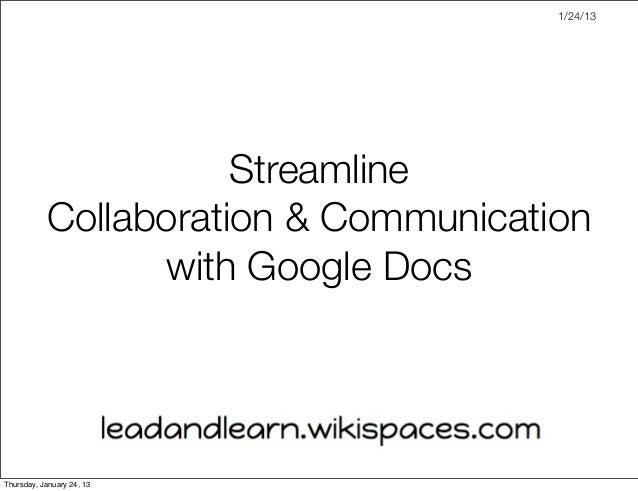 1/24/13                      Streamline           Collaboration & Communication                 with Google DocsThursday, ...