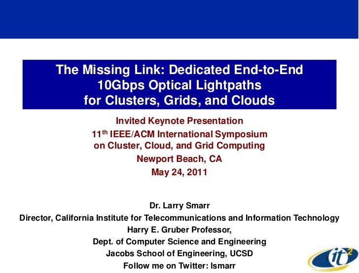 The Missing Link: Dedicated End-to-End               10Gbps Optical Lightpaths             for Clusters, Grids, and Clouds...