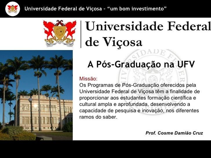 Missão: Os Programas de Pós-Graduação oferecidos pela Universidade Federal de Viçosa têm a finalidade de proporcionar aos ...
