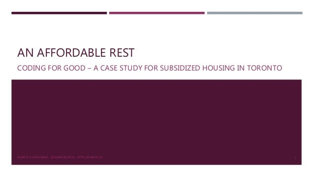 AN AFFORDABLE REST CODING FOR GOOD – A CASE STUDY FOR SUBSIDIZED HOUSING IN TORONTO SHANTA R. NATHWANI - @SHANTADOTCA - HT...