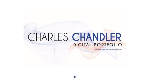 CHARLES CHANDLER DIGITAL PORTFOLIO charlespatonchandler@gmail.com