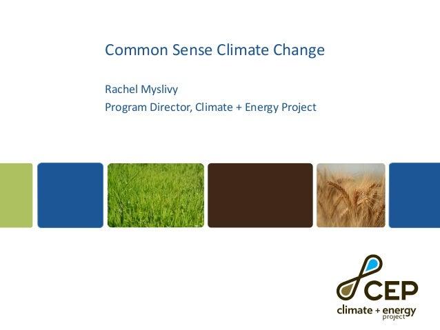 Common Sense Climate ChangeRachel MyslivyProgram Director, Climate + Energy Project