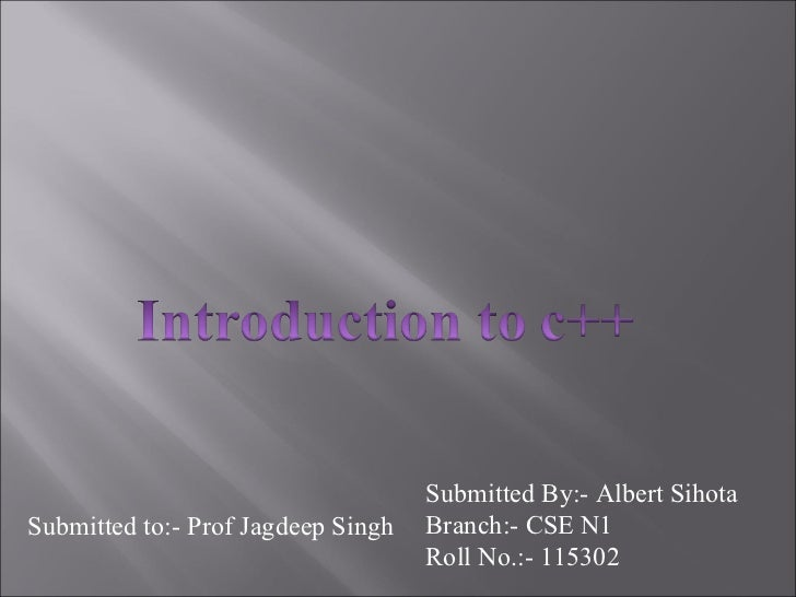 Submitted By:- Albert SihotaSubmitted to:- Prof Jagdeep Singh   Branch:- CSE N1                                    Roll No...