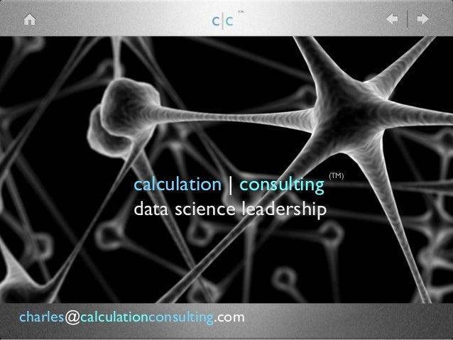 calculation   consulting   data science leadership (TM) c c (TM) charles@calculationconsulting.com