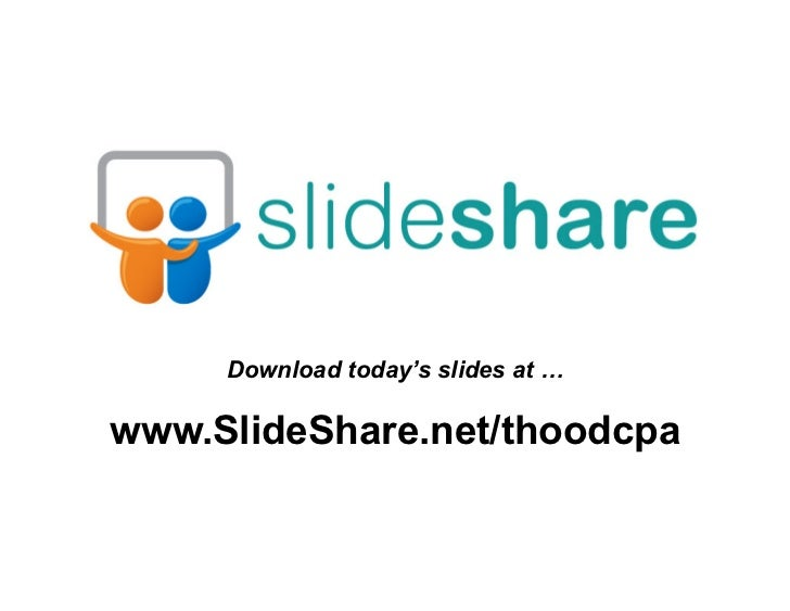 Download today's slides at …www.SlideShare.net/thoodcpa