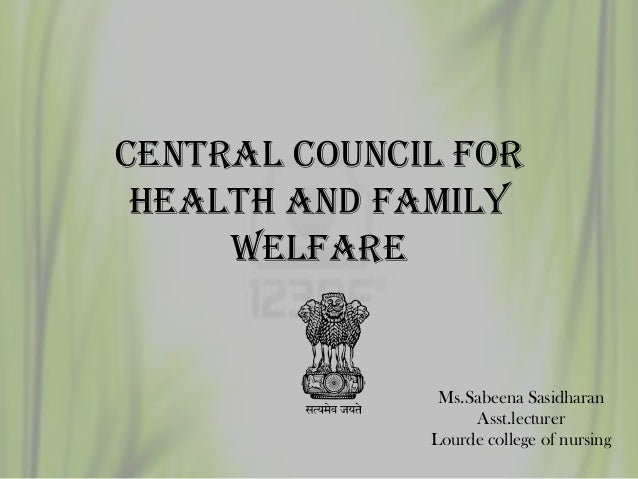 CENTRAL COUNCIL FOR HEALTH AND FAMILY WELFARE Ms.Sabeena Sasidharan Asst.lecturer Lourde college of nursing