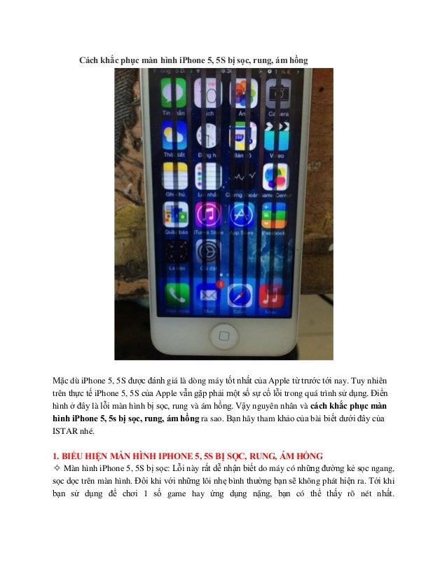 Cách khắc phục màn hình iPhone 5, 5S bị sọc, rung, ám hồng Mặc dù iPhone 5, 5S được đánh giá là dòng máy tốt nhất của Appl...