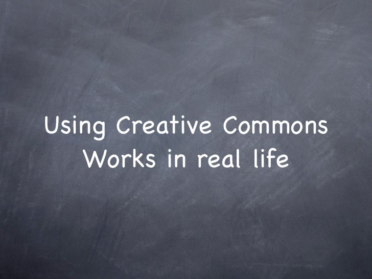 Using Creative Commons    Works in real life