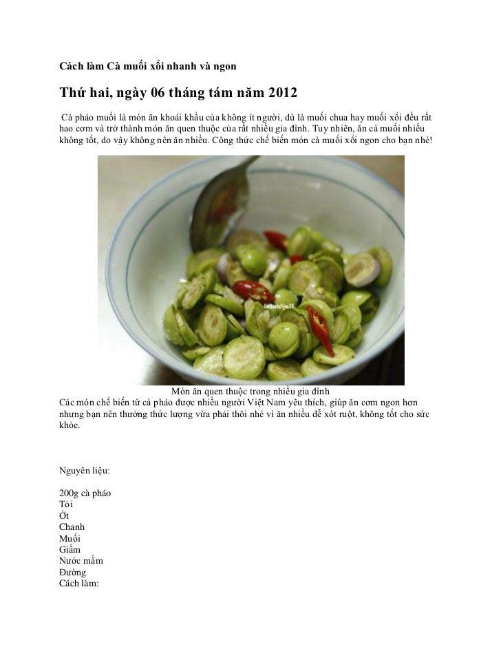 Cách làm Cà muối xổi nhanh và ngonThứ hai, ngày 06 tháng tám năm 2012 Cà pháo muối là món ăn khoái khẩu của không ít người...