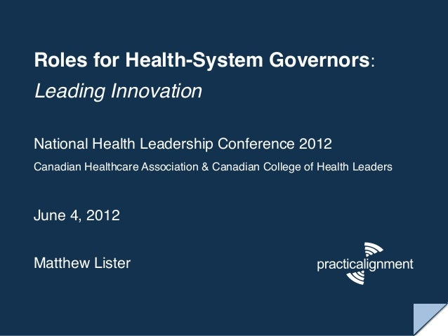 Roles for Health-System Governors: !Leading Innovation !!National Health Leadership Conference 2012!Canadian Healthcare As...