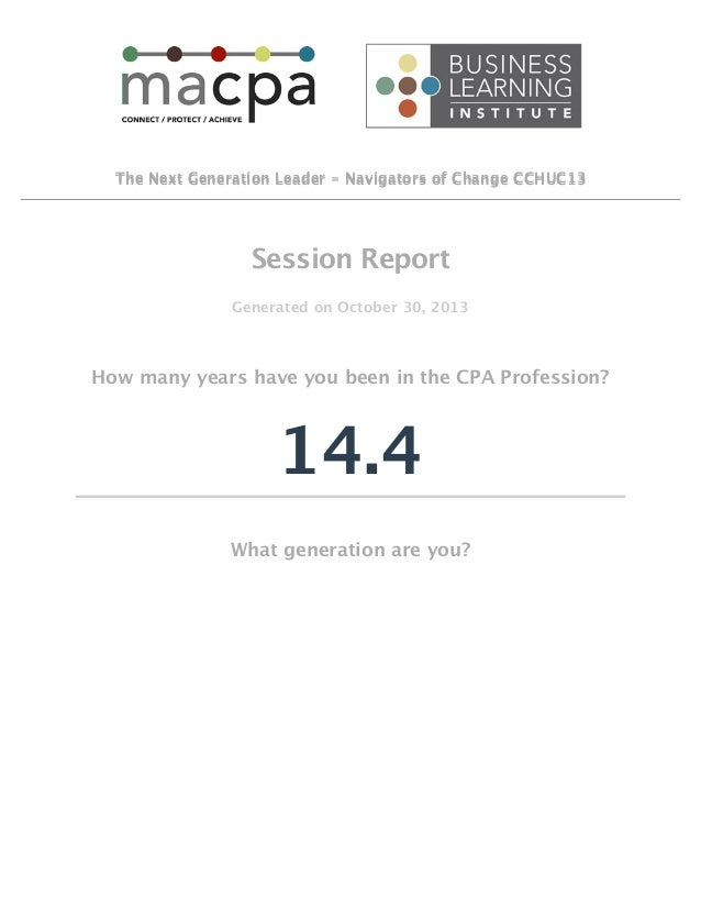The Next Generation Leader - Navigators of Change CCHUC13  Session Report Generated on October 30, 2013  How many years ha...