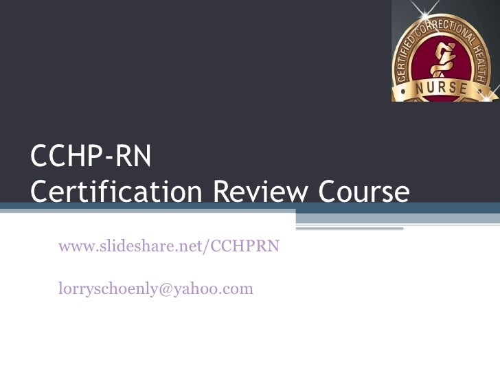 CCHP-RN  Certification Review Course www.slideshare.net/CCHPRN [email_address]