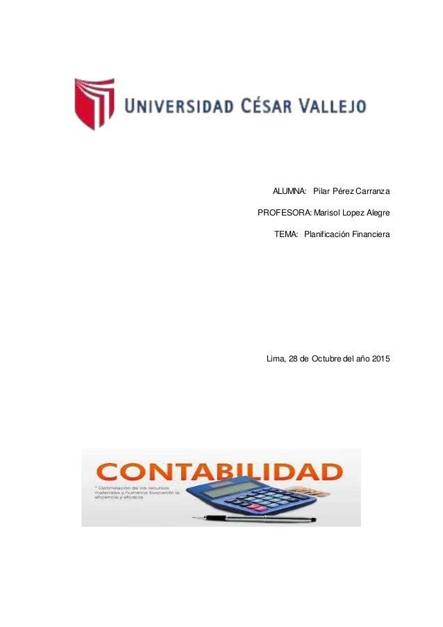 ALUMNA: Pilar Pérez Carranza PROFESORA: Marisol Lopez Alegre TEMA: Planificación Financiera Lima, 28 de Octubre del año 20...