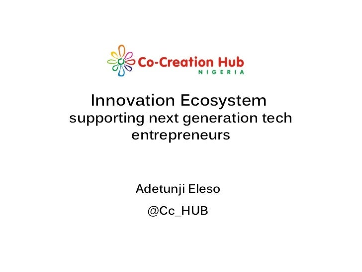 Innovation Ecosystemsupporting next generation tech         entrepreneurs         Adetunji Eleso          @Cc_HUB         ...