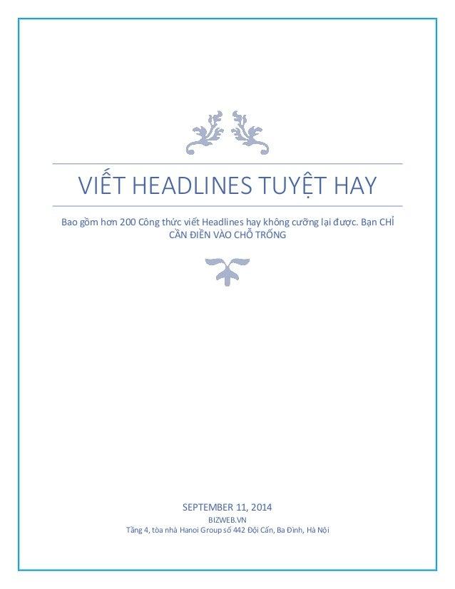 VIẾT HEADLINES TUYỆT HAY Bao gồm hơn 200 Công thức viết Headlines hay không cưỡng lại được. Bạn CHỈ CẦN ĐIỀN VÀO CHỖ TRỐNG...