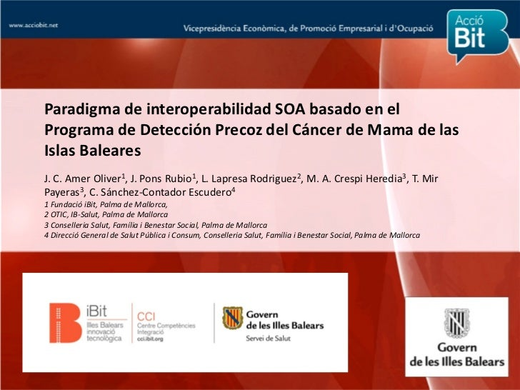 Paradigma de interoperabilidad SOA basado en elPrograma de Detección Precoz del Cáncer de Mama de lasIslas BalearesJ. C. A...