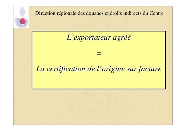 Direction régionale des douanes et droits indirects du Centre              L'exportateur agréé                            ...