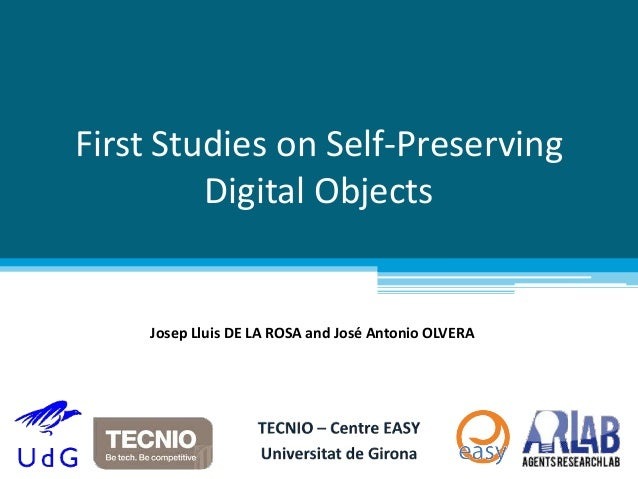 First Studies on Self-Preserving  Digital Objects  Josep Lluis DE LA ROSA and José Antonio OLVERA