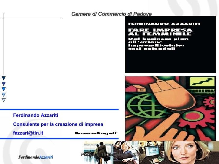 Camera di Commercio di Padova     Ferdinando Azzariti Consulente per la creazione di impresa fazzari@tin.it               ...