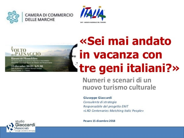 «Sei mai andato in vacanza con tre geni italiani?» Numeri e scenari di un nuovo turismo culturale Giuseppe Giaccardi Consu...