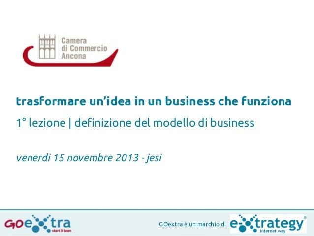 trasformare un'idea in un business che funziona 1° lezione | definizione del modello di business venerdi 15 novembre 2013 ...